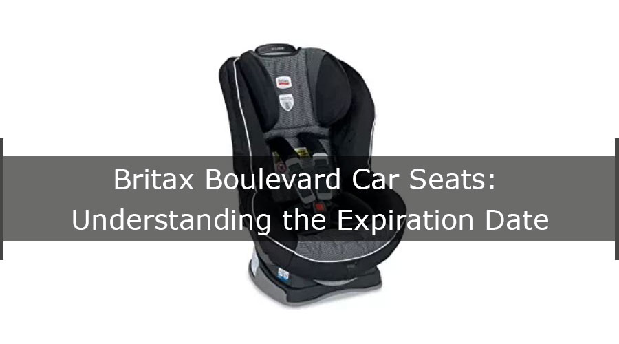 Britax Boulevard Expiration Understanding The Facts About Date