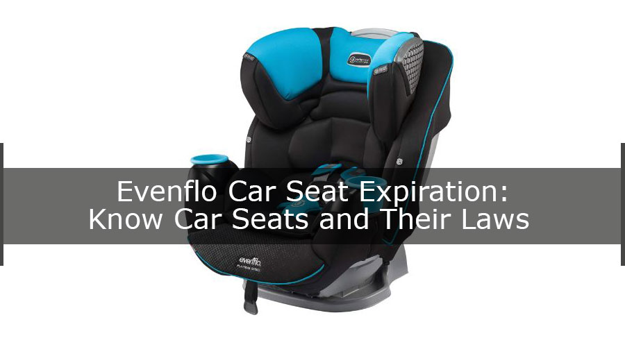 Evenflo Car Seat Expiration Know Seats And Their Laws